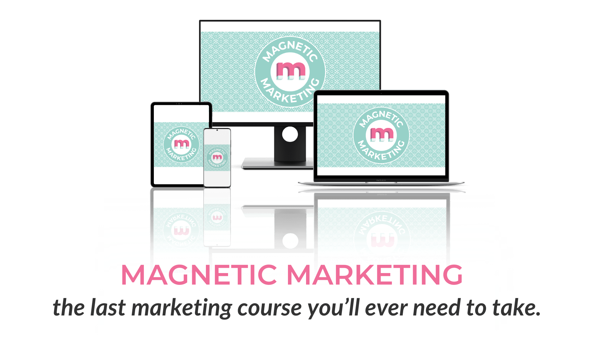 The Magnetic Marketing Course – the last marketing course you'll ever need to take
